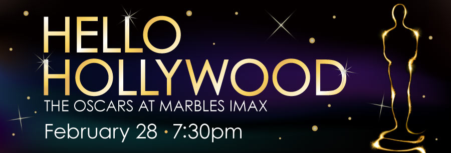 HELLO HOLLYWOOD | The Oscars at Marbles IMAX | February 28 | 7:30pm