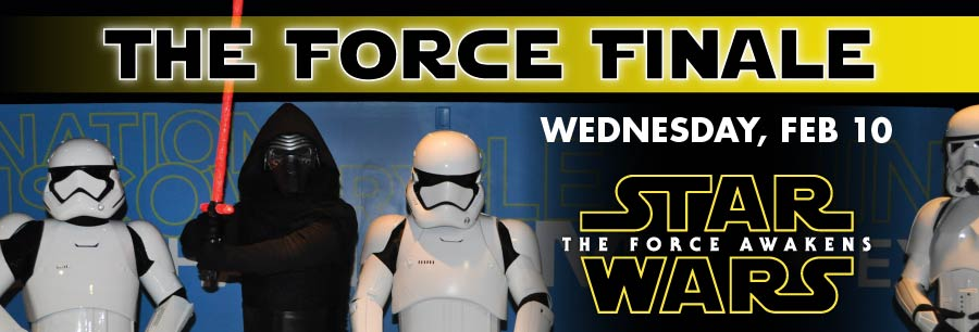 The Force Finale   Wednesday, Feb 10   Star Wars: The Force Awakens