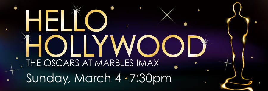 HELLO HOLLYWOOD - The Oscars at Marbles IMAX - Feb 26 - 7:30 pm